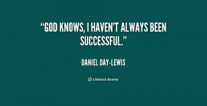 """God knows, I haven't always been successful."""""""