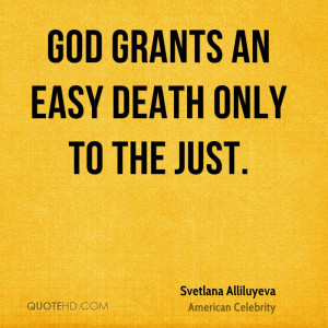 God grants an easy death only to the just.