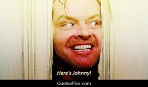 Here is Johnny… – Jack Nicholson