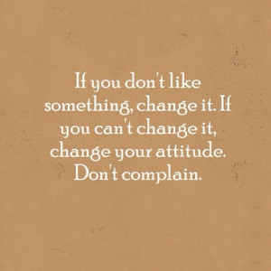 Stop complaining. It does no good.