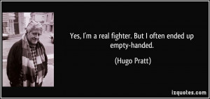 Yes, I'm a real fighter. But I often ended up empty-handed. - Hugo ...