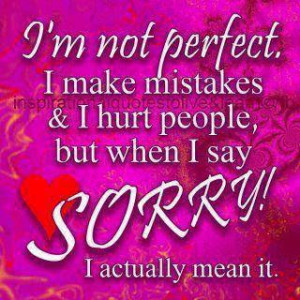 not perfect i make mistakes and i hurt people, but when i say ...