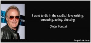 quote-i-want-to-die-in-the-saddle-i-love-writing-producing-acting ...