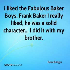 Beau Bridges - I liked the Fabulous Baker Boys, Frank Baker I really ...