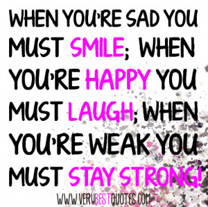 Quotes about staying strong - When you're sad you must smile; When you ...