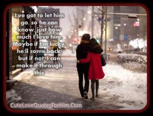 ... got to let him go so he can know just how much i love him maybe if i