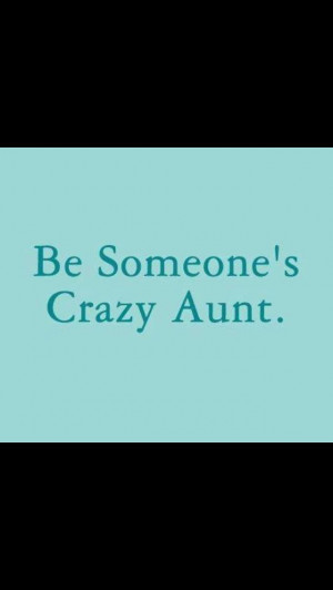 Crazy Aunt Quotes Quotesgram
