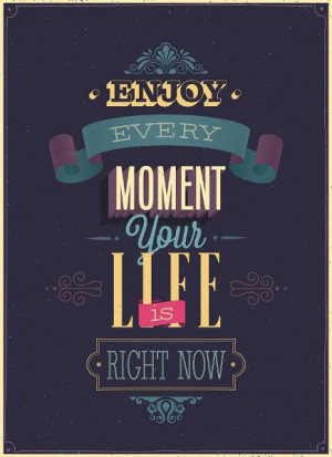 Enjoy Your Life Quotes