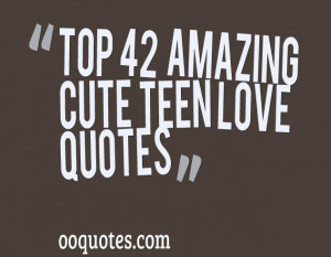 The BEST collection of teen love quotes,cute teen love quotes