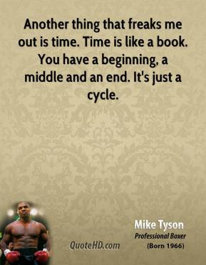 mike tyson mike tyson another thing that freaks me out is time time is