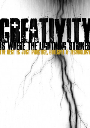 Creativity is where the lightning strikes, the rest is just practice ...