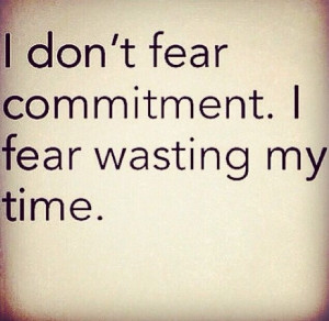 don't fear commitment.