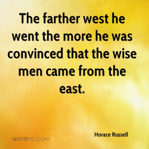 The farther west he went the more he was convinced that the wise men ...