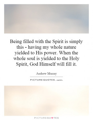 yielded to the Holy Spirit God Himself will fill it Picture Quote 1