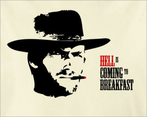 large-shirt-hell-is-coming-to-breakfast-outlaw-josey-wales-parody.jpg
