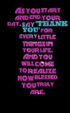 thumbnail of quotes As you start and end your day, say *\'THANK *YOU ...