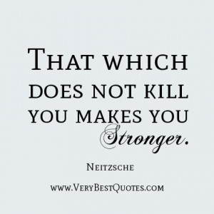 Stronger quotes that which does not kill you makes you stronger.