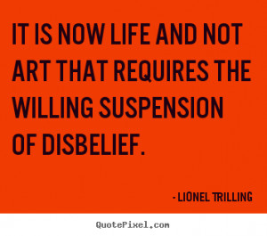 Lionel Trilling image quotes - It is now life and not art that ...