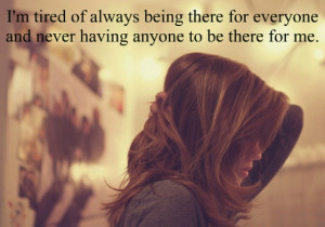 of-always-being-there-for-everyone-and-never-having-anyone-to-be-there ...