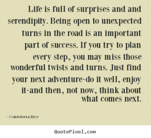 Condoleeza Rice Quotes - Life is full of surprises and and serendipity ...