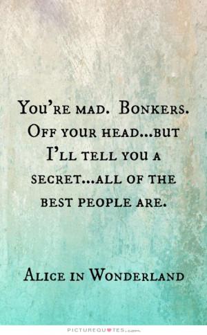 Alice In Wonderland Quotes Mad Quotes Secret Quotes