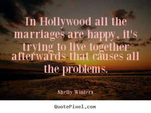 ... hollywood all the marriages are happy, it's.. - Inspirational quotes