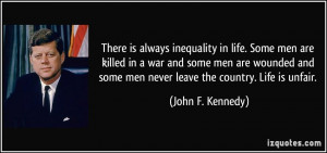 There is always inequality in life. Some men are killed in a war and ...