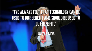 ve always felt that technology can be used to our benefit and should ...