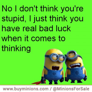 minions-quote-bad-luck-when-thinking-stupidity