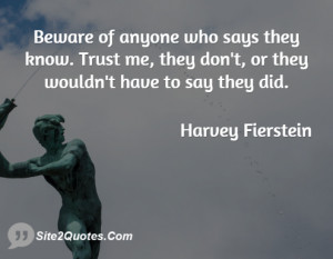 Beware of anyone who says they know. Trust me, they don't, or they ...