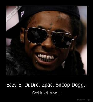 Eazy E, Dr.Dre, 2pac, Snoop Dogg.. - Geri laikai buvo...