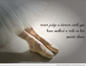 ... dancer_until_you_have_walked_a_mile_in_her_pointe_shoes-416559.jpg?i