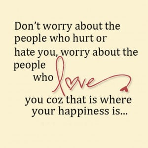 ... people-who-hurt-or-hate-you-worry-about-the-people-who-love-sayings
