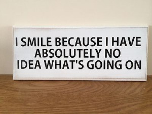 Funny Quote, I Smile, No Idea Whats Going On, Shabby Chic, Plaque, 10 ...