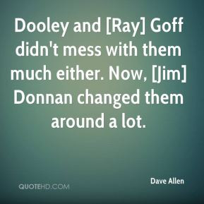 Dave Allen - Dooley and [Ray] Goff didn't mess with them much either ...