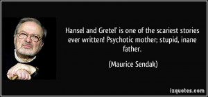 ... ever written! Psychotic mother; stupid, inane father. - Maurice Sendak