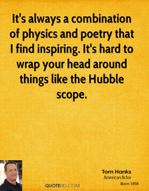 It's always a combination of physics and poetry that I find inspiring ...