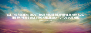 ... heavens shout your praise beautiful is our God Facebook Cover Photo