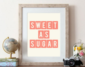 Print, quote, quote art print, Sweet as sugar, typography, quote ...
