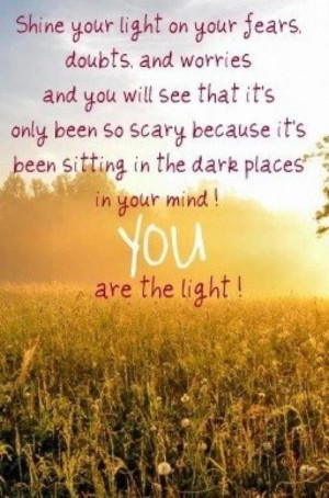 ... sitting in the dark places in your mind! YOU are the LIGHT! #quotes