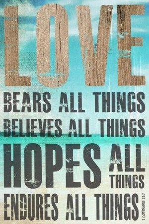 chosen-in-love: Love bears all things, believes all things, hopes all ...