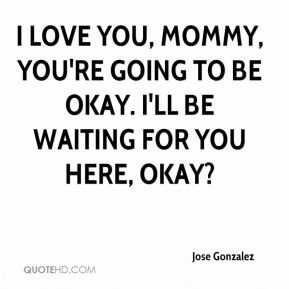 You Will Be Okay Quotes