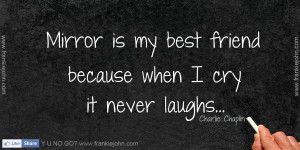 Best Friend Quotes That Make You Cry And Laugh Mirror is my best ...