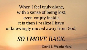 When i feel truly alone, with a sense of being lost, even empty inside ...
