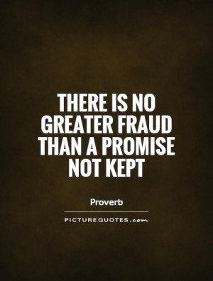There is no greater fraud than a promise not kept Picture Quote #1