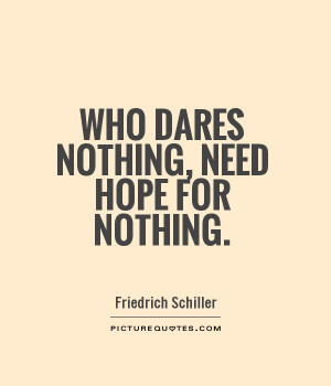Who dares nothing, need hope for nothing Picture Quote #1
