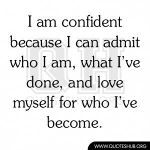 Myself Quotes Pictures ~ I am confident because I can admit who I am ...