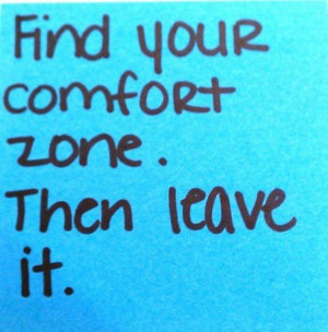 www.imagesbuddy.com/find-your-comfort-zone-then-leave-it-belief-quote ...