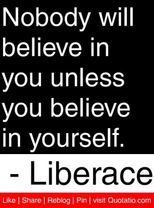 ... in you unless you believe in yourself. - Liberace #quotes #quotations