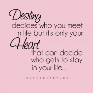 Destiny decides who you meet in life, but it's only your Heart that ...